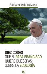 10 cosas que el papa Francisco quiere que sepas_Ecología